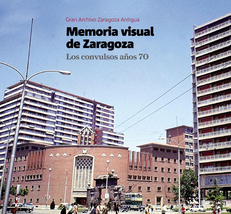 """Zaragoza te habla – Presentación de """"Memoria Visual de Zaragoza – Los convulsos años 70"""""""