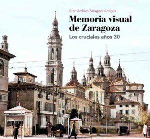 ZTH-Memoria visual de Zaragoza - LOS CRUCIALES AÑOS 30