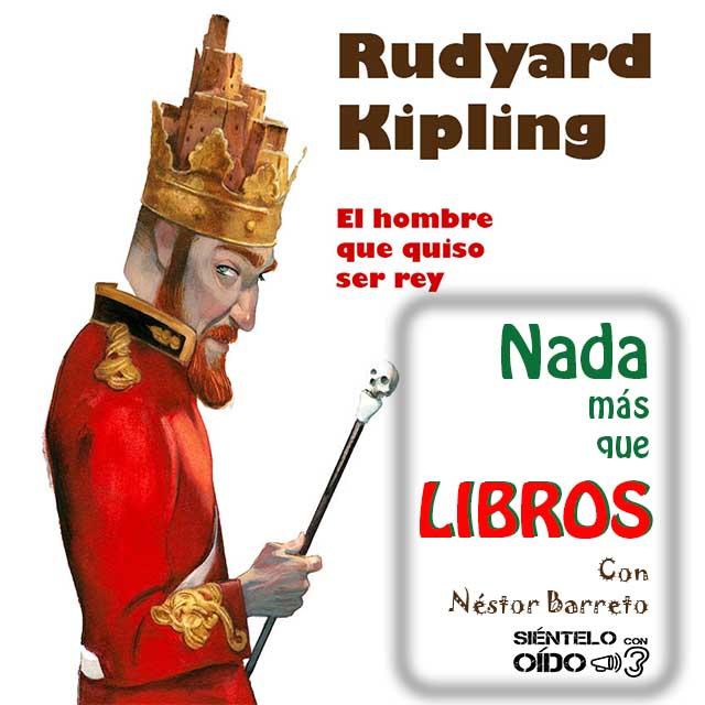 Nada más que libros – El hombre que quiso ser Rey (Rudyard Kipling)