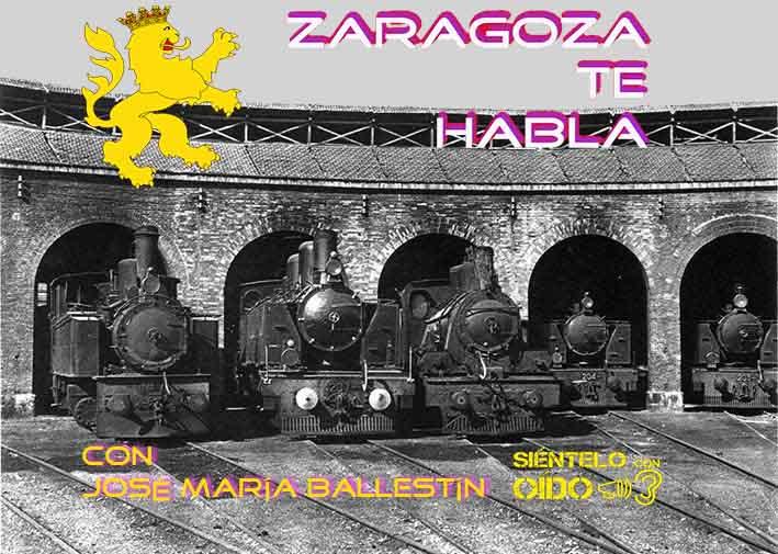 Zaragoza te habla – Antiguas estaciones de tren.
