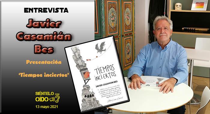 Javier Casamián Bes – Entrevista-presentación 'Tiempos inciertos'